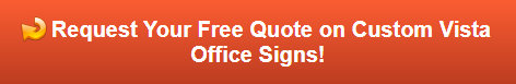 Free quote on Custom Vista Office Signs