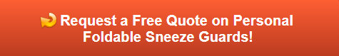 Free quote on personal foldable sneeze guards in Orange County CA