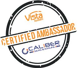 Caliber is a Vista Signs Ambassador